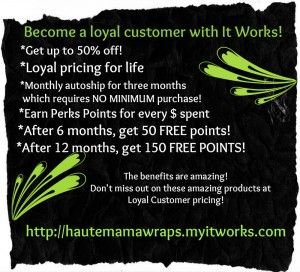 Loyal Customer Perks when you sign up to get a LEGIT discount on It Works Products!!!!