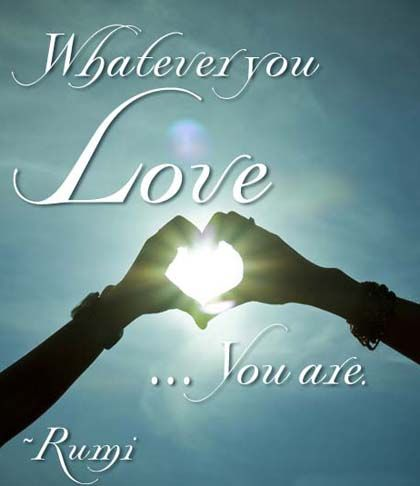 what you love you are Rumi Picture Quote