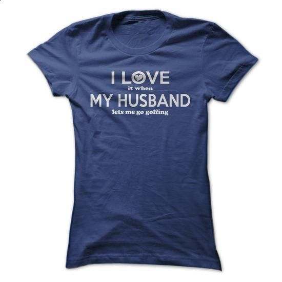 I Love It When My Husband Lets Me Go Golfing. - #graphic tee #cool t shirts for men. SIMILAR ITEMS => https://www.sunfrog.com/Valentines/I-Love-It-When-My-Husband-Lets-Me-Go-Golfing-ladies.html?60505