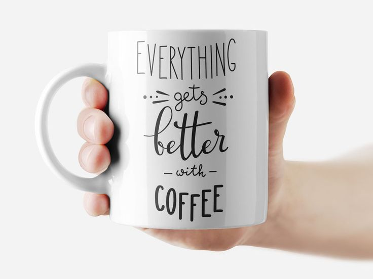 Everything gets better with coffee Mug Funny Rude Quote Coffee Mug Cup Q336 #Handmade