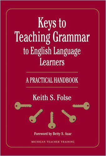 Keys to Teaching Grammar to English Language Learners: A Practical Handbook (Michigan Teacher Training)/Keith S. Folse