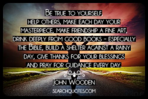 be true to yourself help others make each day your