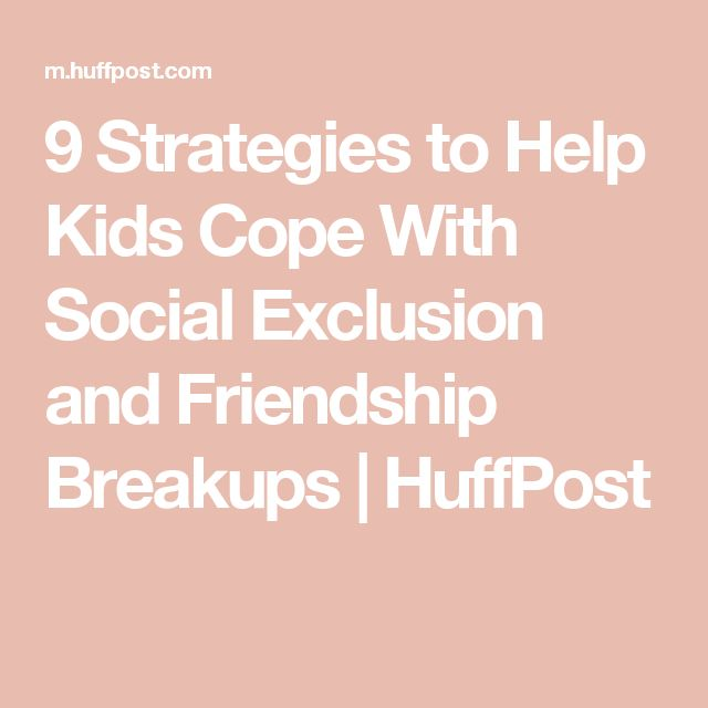 9 Strategies to Help Kids Cope With Social Exclusion and Friendship Breakups | HuffPost