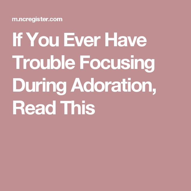 If You Ever Have Trouble Focusing During Adoration, Read This