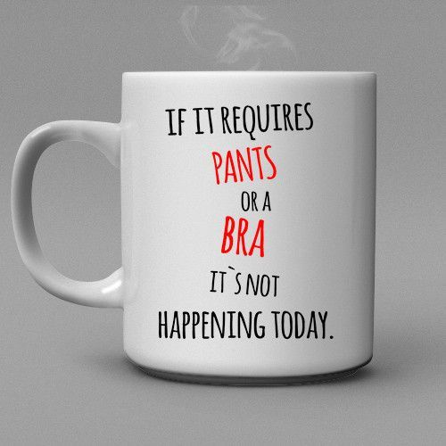 funny office mugs. delighful funny if it requires pants or a bra itu0027s not happening today coffee mug in funny office mugs