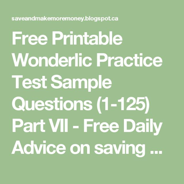 Free Printable Wonderlic Practice Test Sample Questions (1-125) Part VII - Free Daily Advice on saving and making Money and advancing career