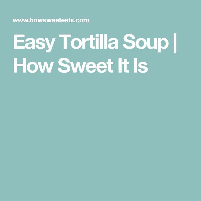 Easy Tortilla Soup | How Sweet It Is
