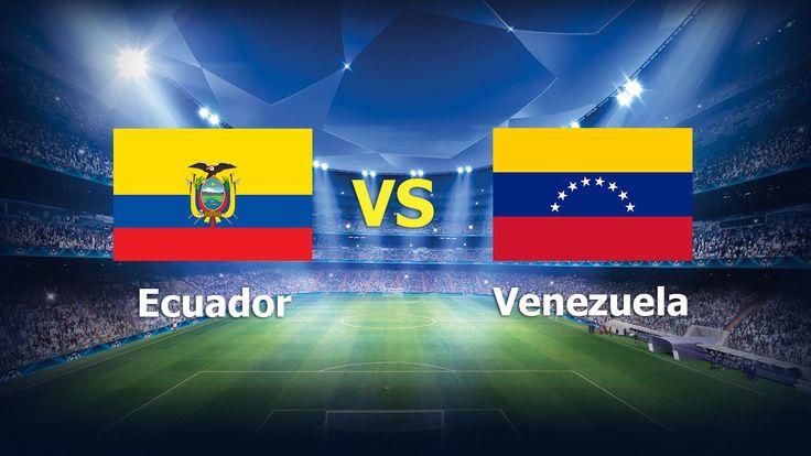 Ver Ecuador vs Venezuela En Vivo Online Eliminatorias Rusia 2018