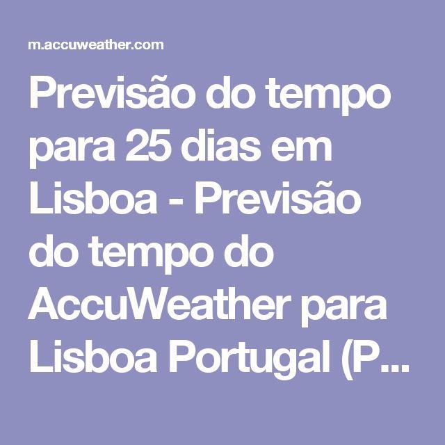 Previsão do tempo para 25 dias em Lisboa - Previsão do tempo do AccuWeather para Lisboa Portugal (PT-BR)