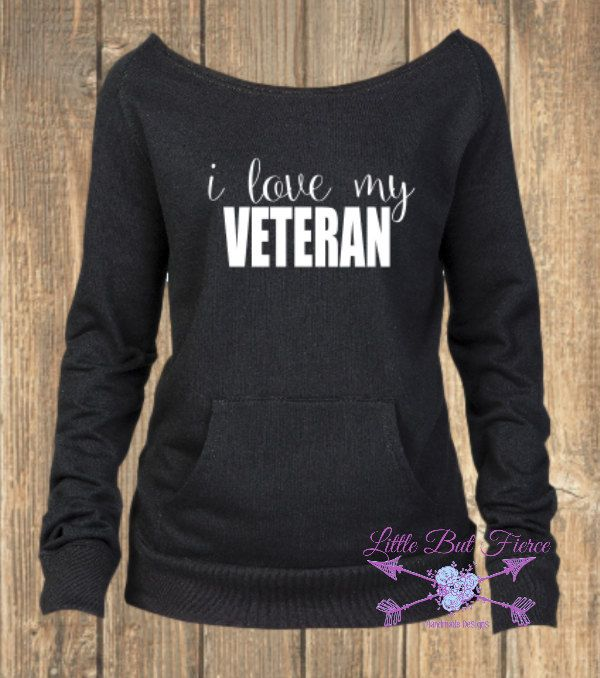 I love my Veteran, Slouchy Sweatshirt, Vet Wife, Fiance, Girlfriend, Military wife sweatshirt, Military girlfriend sweatshirt, Military by LittleButFierceCo on Etsy