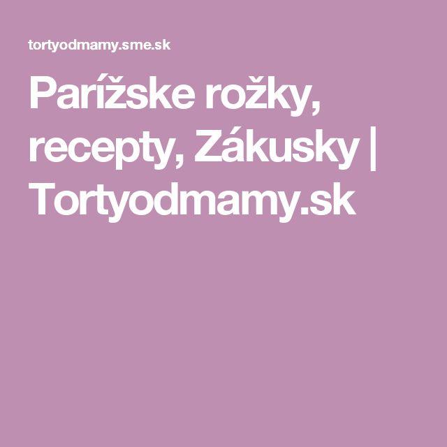 Parížske rožky, recepty, Zákusky | Tortyodmamy.sk
