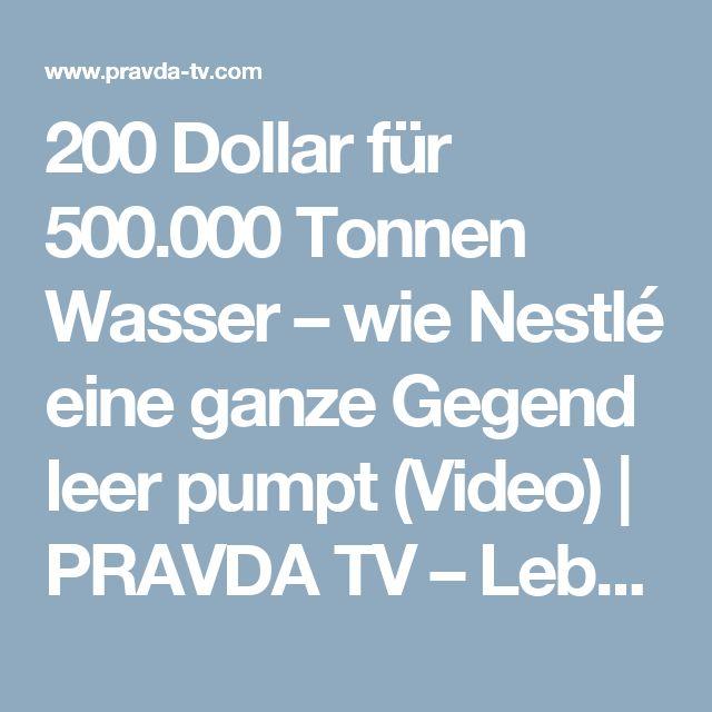 200 Dollar für 500.000 Tonnen Wasser – wie Nestlé eine ganze Gegend leer pumpt (Video) | PRAVDA TV – Lebe die Rebellion