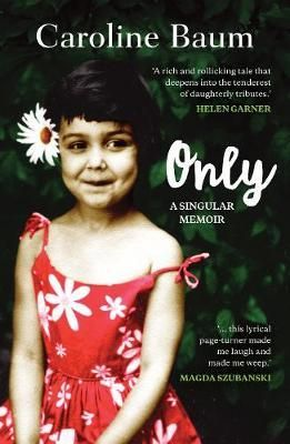 Only  : A singular memoir - Caroline Baum