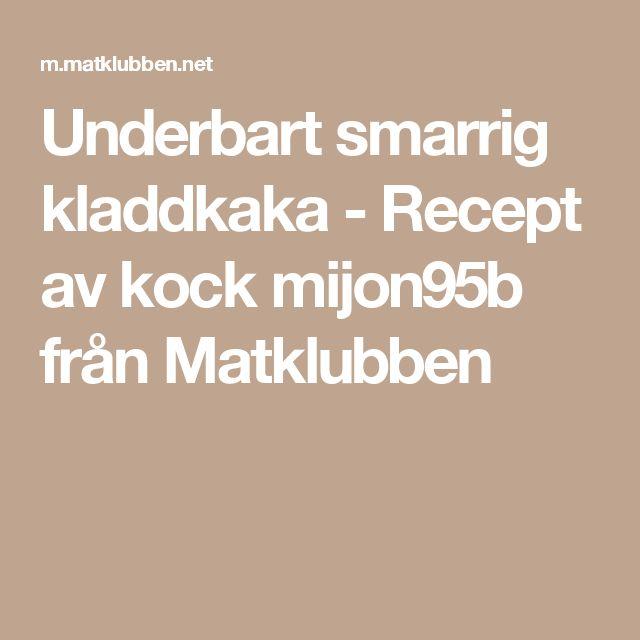 Underbart smarrig kladdkaka - Recept av kock mijon95b från Matklubben