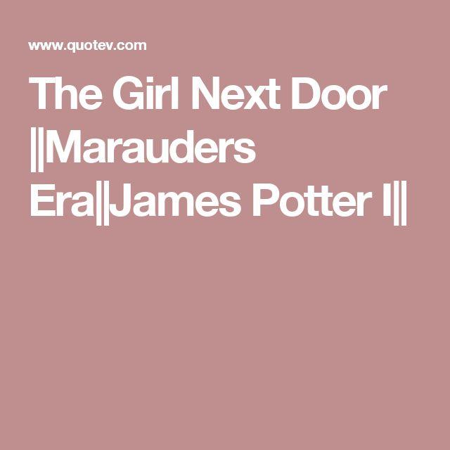 The Girl Next Door ||Marauders Era||James Potter I||
