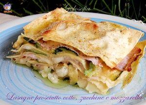 lasagne prosciutto cotto, zucchine e mozzarella-ricetta primi-golosofia