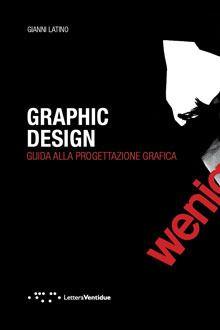 Amazon.it: Graphic design. Guida alla progettazione grafica - Gianni Latino - Libri