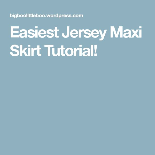 Easiest Jersey Maxi Skirt Tutorial!