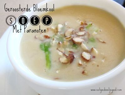Eet goed, Voel je goed: Geroosterde Bloemkoolsoep met Paranoten