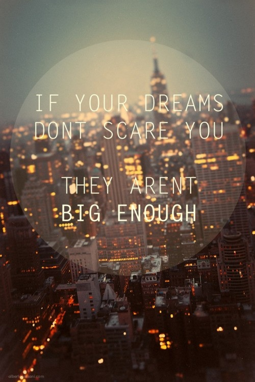 DREAM BIG Don't let anything get in your way Evan when life may be tough Pursue your dreams