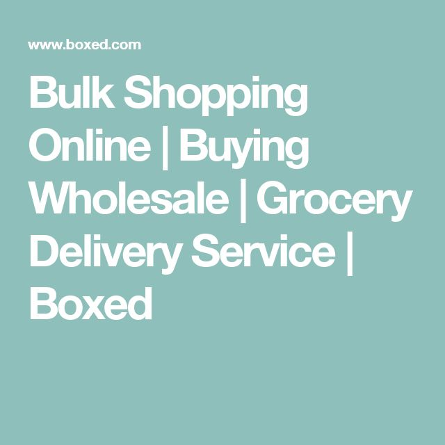 Bulk Shopping Online | Buying Wholesale | Grocery Delivery Service | Boxed