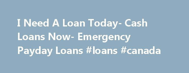 I Need A Loan Today- Cash Loans Now- Emergency Payday Loans #loans #canada http://remmont.com/i-need-a-loan-today-cash-loans-now-emergency-payday-loans-loans-canada/  #i need a loan today # I Need A Loan Today Do you need cash right away? Apply for I need a loan today and get the financial aid you need in hours. Finding these loans with feasible terms and rates is easy through us at Need Loan Now. So, state your needs and we will take care of your needs. Apply with us today! Almost anyone…