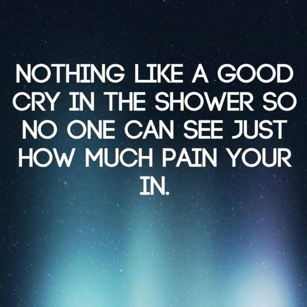 Nothing like a good cry in the shower so no one can see just how much pain your in. Or how sad you really are. Rheumatoid Arthritis chronic illness