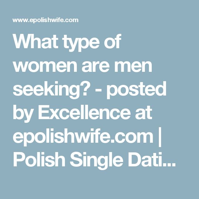 What type of women are men seeking? - posted by Excellence at epolishwife.com | Polish Single Dating Site, Best Dating Website for singles