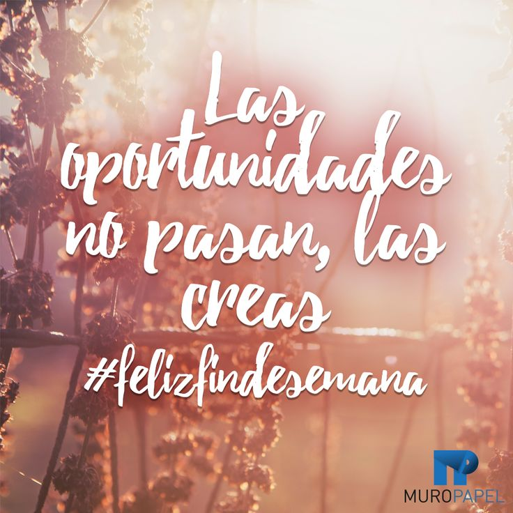 #frase #frasescortas #felizfindesemana Las oportunidades no pasan, las creas
