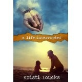 A Life Interrupted (Kindle Edition)By Kristi Loucks