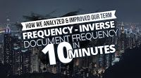 How we Analyzed and Improved our Term Frequency – Inverse Document Frequency…