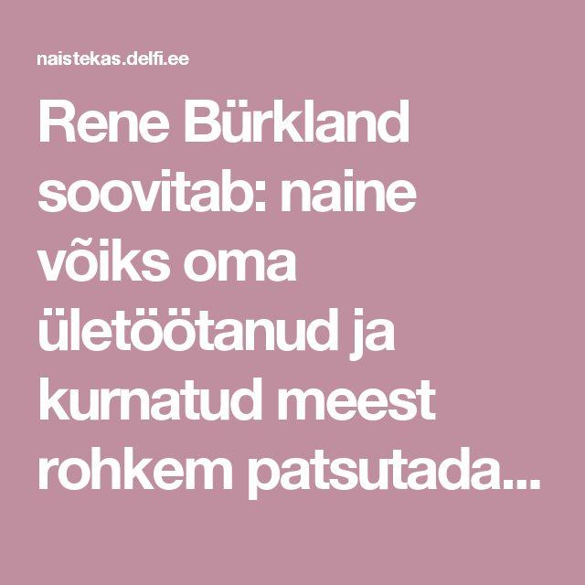 Rene Bürkland soovitab: naine võiks oma ületöötanud ja kurnatud meest rohkem patsutada!  - DELFI Naistekas