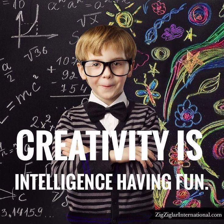 Creativity is intelligence having fun. ziglarcertified.com #Ziglar #Creativity #Intelligence by thezigziglar