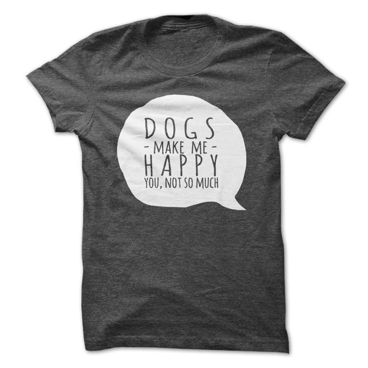 DOGS make me happy, you not so much. ! Please click on the link to order! Thank you => https://www.sunfrog.com/chelsea123456/ilovedog
