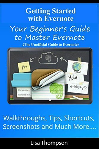 Getting Started with Evernote: Your Beginner's Guide to Master Evernote- Walkthroughs, Tips, Shortcuts, Screenshots and Much More...(The Unofficial Guide to Evernote) by Lisa Thompson, http://www.amazon.com/dp/B00LHPXG5S/ref=cm_sw_r_pi_dp_X5havb00C00FC
