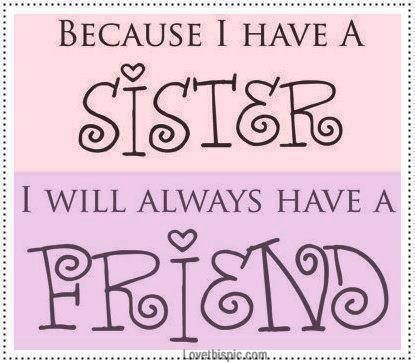Because I have a sister, I will always have a friend. Sister quotes #family #sisters #prolife