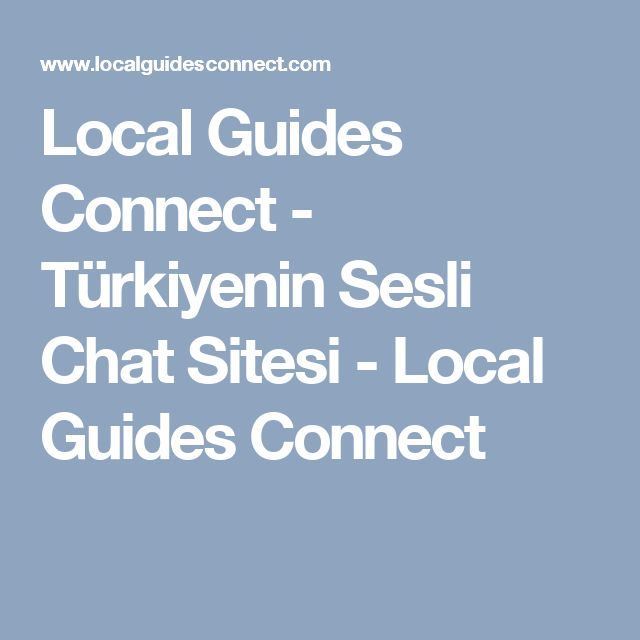 Local Guides Connect - Türkiyenin Sesli Chat Sitesi - Local Guides Connect