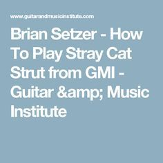 Brian Setzer - How To Play Stray Cat Strut from GMI - Guitar & Music Institute