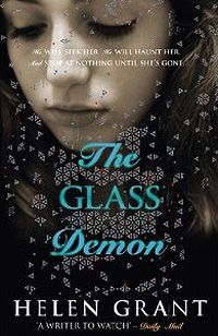The Glass Demon - I love the way Helen Grant writes, she keeps you on the edge of your seat.