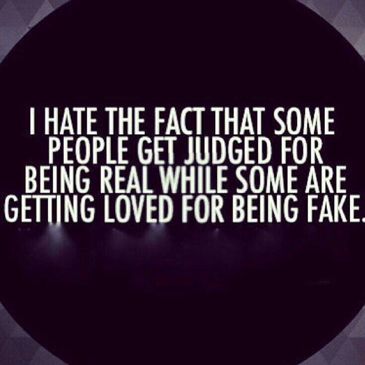 Fake Family Quotes I hate the fact that some people get judged for being real while some are getting loved for being fake