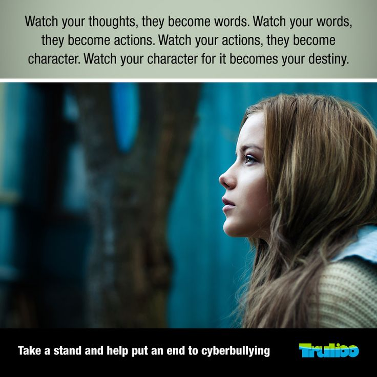 Watch your thoughts, they become words. Watch your words, they become actions. Watch your actions, they become character. Watch your character for it becomes your destiny. #cyberbullying #awareness