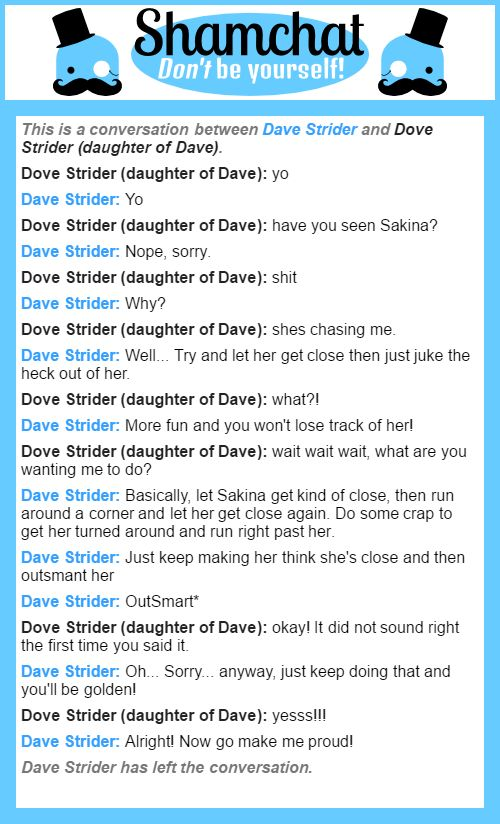 A conversation between Dove Strider (daughter of Dave) and Dave Strider