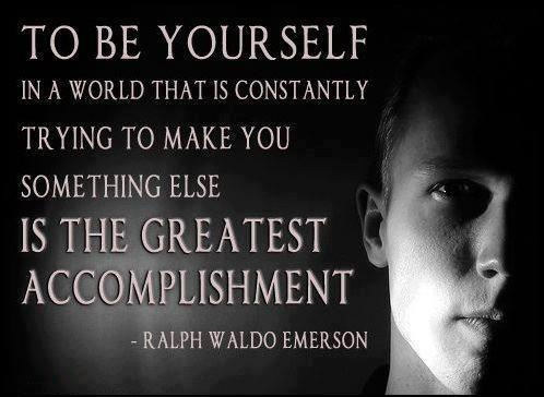 To be yourself in a world that is constantly trying to make you something else is the greatest accomplishment.Thoughts, Life, Stay True, Wisdom, Greatest Accomplishment, Ralph Waldo Emerson, Living, Inspiration Quotes, Feelings