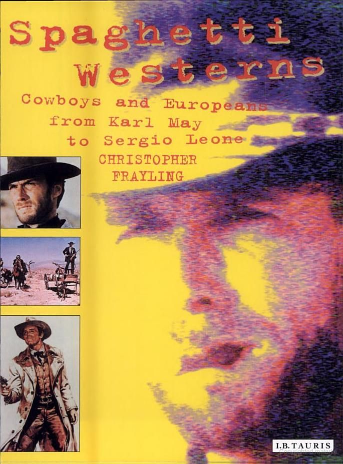 Spaghetti Westerns: Cowboys and Europeans from Karl May to Sergio Leone - Christopher Frayling - Google Books
