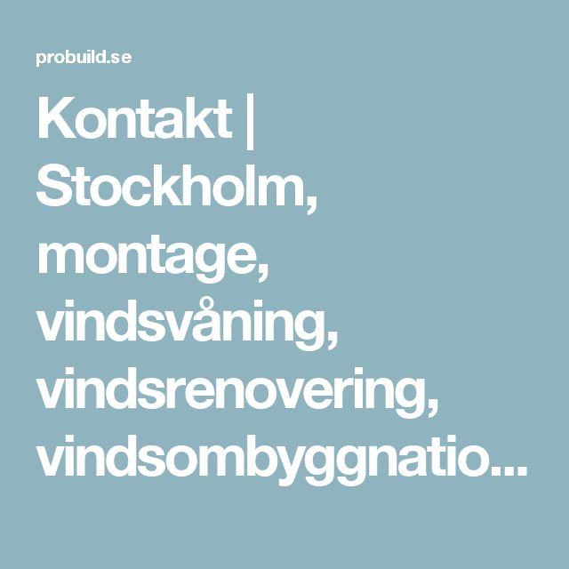 Kontakt | Stockholm, montage, vindsvåning, vindsrenovering, vindsombyggnation, råvind, fukt, fuktsanering, vattenskada, vatten läcka, vatten spår, mögel, hussvamp, mögellukt, mögel sanering, velux.se, fakro.se, Pro Build Stockholm AB