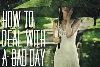 If You Had A Bad Day/20 Ways To Deal With Bad Mood