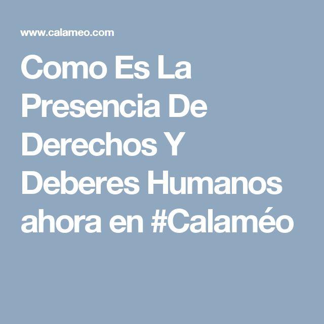 Como Es La Presencia De Derechos Y Deberes Humanos ahora en #Calaméo