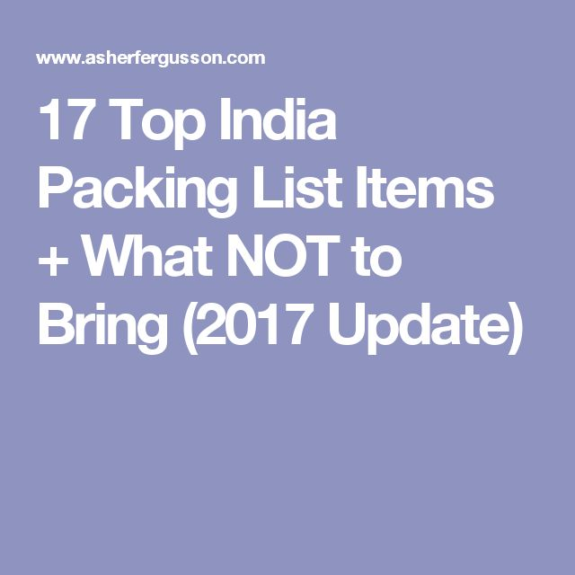 17 Top India Packing List Items + What NOT to Bring (2017 Update)