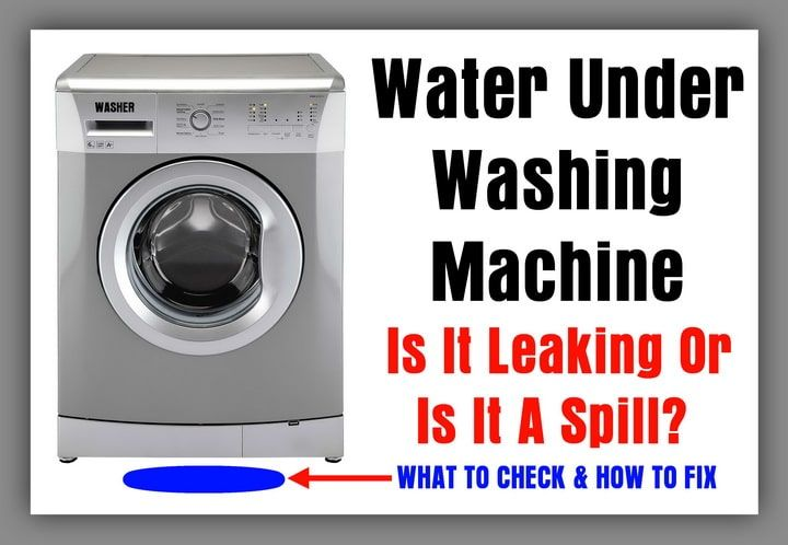 13 Reasons Why A Washer Leaks Water Under Washing Machine Is It Leaking Or A Spill Washing Machine Front Loading Washing Machine Washing Machine Problems