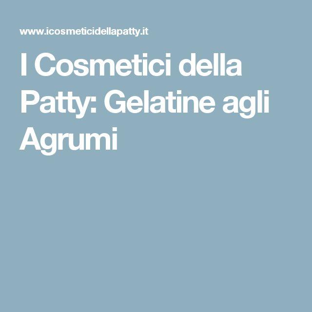 I Cosmetici della Patty: Gelatine agli Agrumi